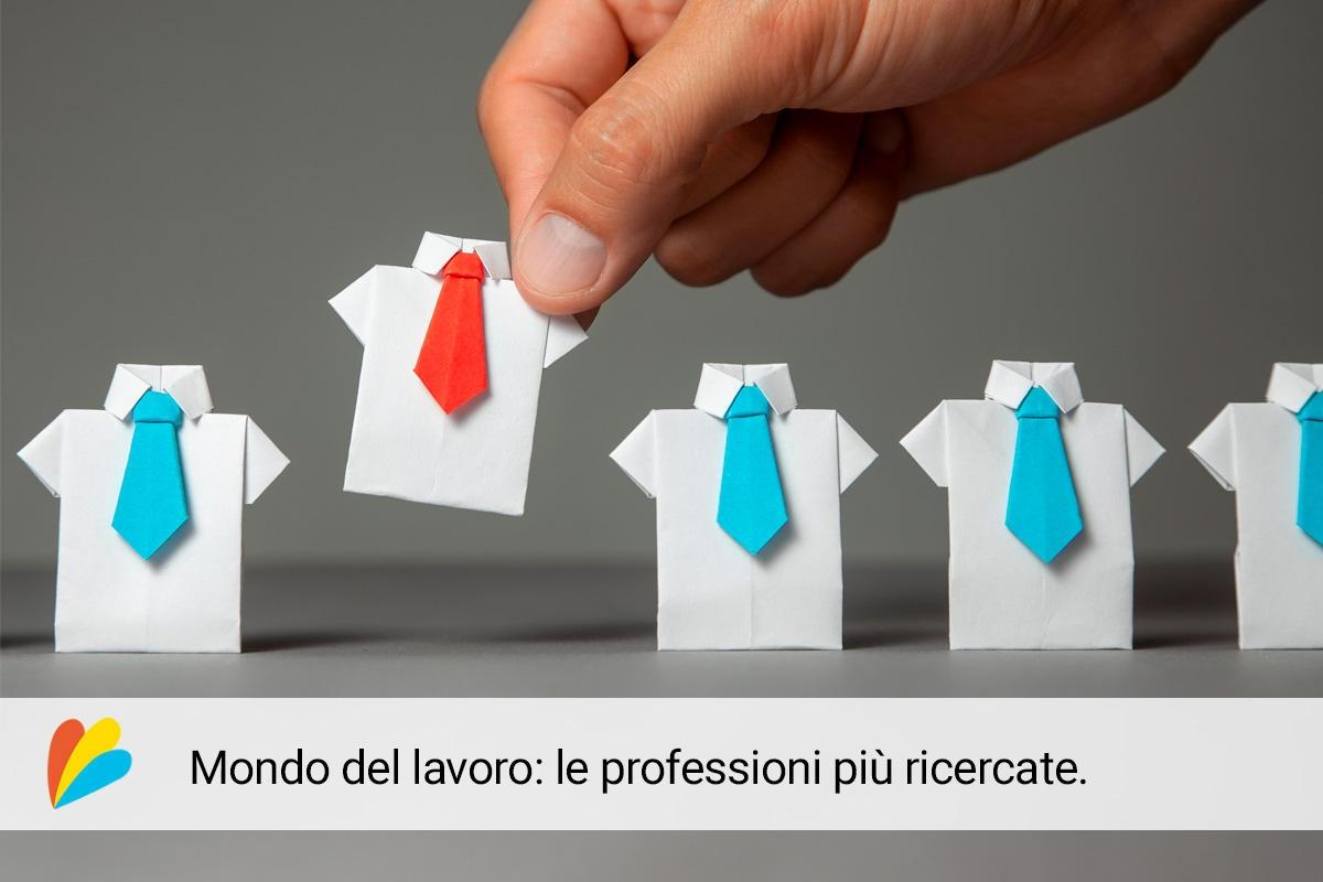 Mondo del lavoro: le professioni più ricercate